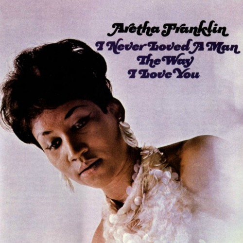 Aretha Franklin - I Never Loved A Man The Way I Love You 앨범이미지