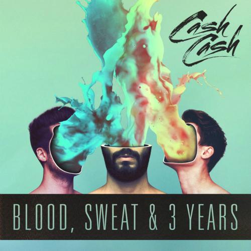 Cash Cash - Blood, Sweat & 3 Years 앨범이미지