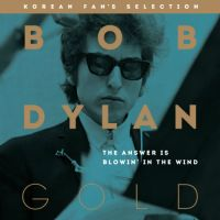 Bob Dylan - Bob Dylan Gold : The Answer Is Blowin` In The Wind (Korean Fan`s Selection) 앨범이미지