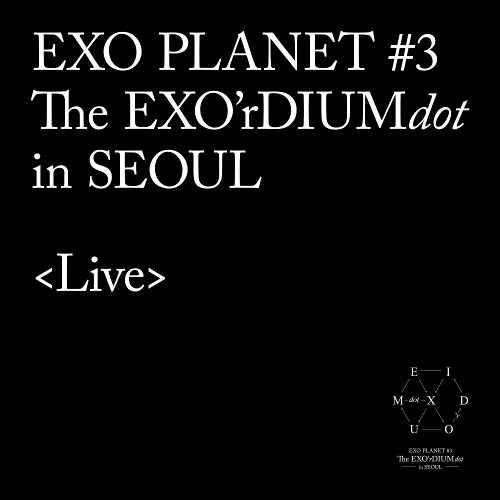 EXO - EXO PLANET #3 -The EXO`rDIUM(dot)- Live Album 앨범이미지