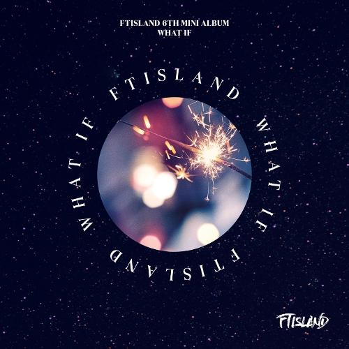 FTISLAND (FT아일랜드) - FTISLAND 6TH MINI ALBUM [WHAT IF] 앨범이미지